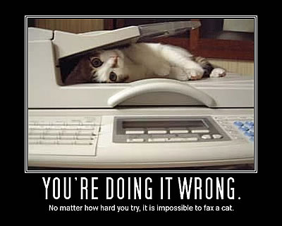 You�re doing it wrong. It�s impossible to fax a cat